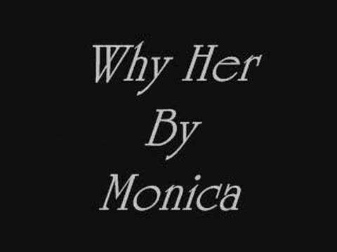 Monica~Why Her~By Jazzy G Video