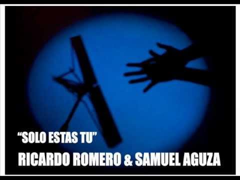 SOLO ESTAS TU RICARDO ROMERO Y SAMUEL AGUZA