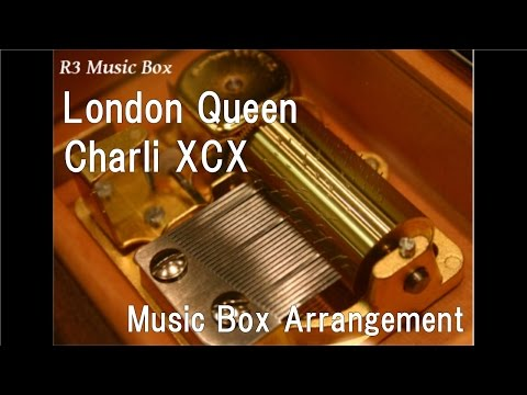 London Queen/Charli XCX [Music Box]