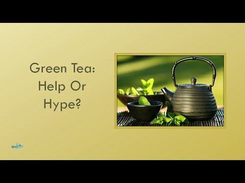 Green Tea Help Or Hype - Green Tea Health Benefits and Side Effects