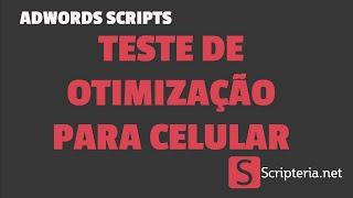 Adwords Scripts - Teste de Otimização para Celular com Adwords Scripts e Page Speed Insights
