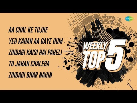 Weekly Top 5 | Aa Chal Ke  | Yeh Kahan Aa | Zindagi Kaisi Hai | Tu Jahan Chalega |Zindagi Bhar Nahin