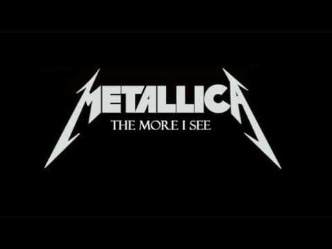Metallica - The More I See