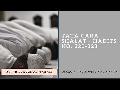 Tata Cara Shalat - Hadits No. 320-323 - Ustadz Ahmad Zainuddin Al Banjary