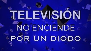 TV no enciende por culpa de un diodo
