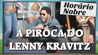 A PIROCA DO LENNY KRAVITZ!