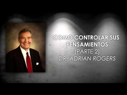 Dr. Adrian Rogers Como controlar sus pensamientos Parte 2