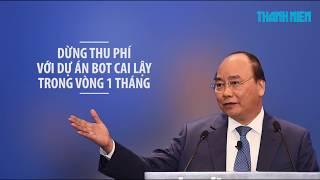Điều gì đã xảy ra ở trạm BOT Cai Lậy? Thủ tướng Nguyễn Xuân Phúc đã lên tiếng!