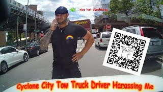 Cyclone City Tow Truck Driver Harassing me gets blasted