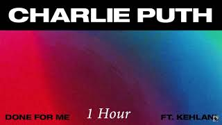 Download Lagu Charlie Puth - Done For Me (feat. Kehlani) [1 Hour] Loop Gratis STAFABAND