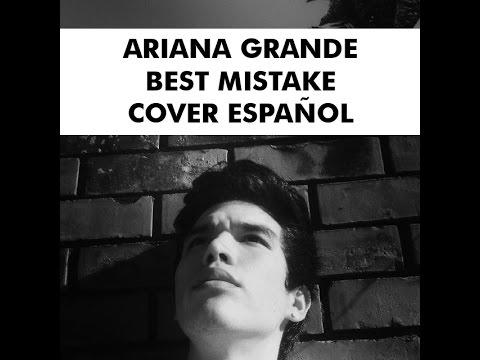 Ariana Grande - Best Mistake ft. Big Sean (COVER ESPAÑOL) Sam Diego