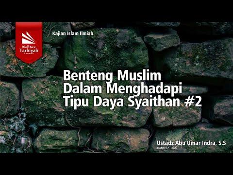 Benteng Seorang Muslim Dalam Menghadapi Tipu Daya Syaithan Bag.2 | Ustadz Abu Umar Indra, S.S