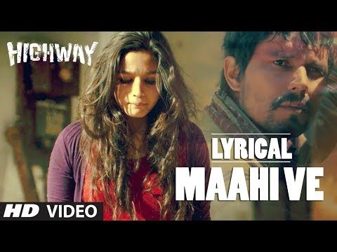 Highway: Maahi Ve Full Song with lyrics | Alia Bhatt Randeep...
