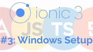 Setup Ionic On Windows: Ionic 3 Tutorial 3