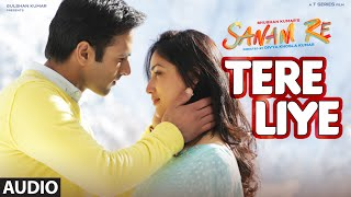 Tere Liye Full Song (Audio) | 'SANAM RE' | Pulkit Samrat, Yami Gautam, Divya khosla Kumar