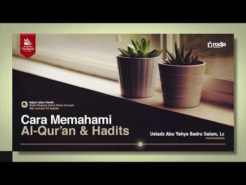 Cara Memahami Al-Quran & Hadits | Ustadz Abu Yahya Badru Salam, Lc