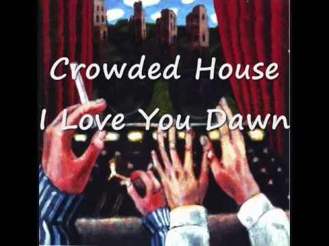 Crowded House - I Love You Dawn