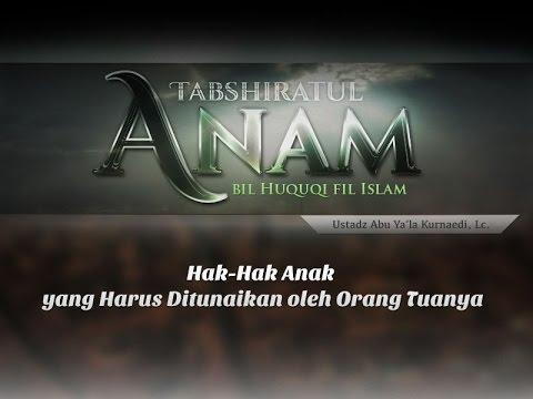 Hak Dalam Islam: Hak Anak Atas Orang (Ustadz Abu Ya'la Kurnaedi, Lc.)