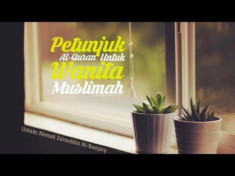 Petunjuk Al-Quran Untuk Wanita Muslimah - Ustadz Ahmad Zainuddin Al-Banjary