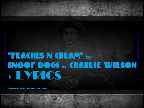 Download quotPeaches N Creamquot by SNOOP DOGG ft CHARLIE WILSON  LYRICS