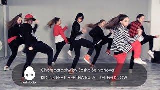Kid Ink Feat.  Vee Tha Rula – Let Em Know  Choreography by Sasha Selivanova - Open Art Studio
