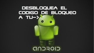 Como Desbloquear El Codigo De Bloqueo A Tu Android (Bien Explicado)
