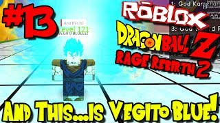 AND THIS....IS VEGITO BLUE! | Roblox: Dragon Ball Rage Rebirth 2 - Episode 13