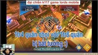 game lords mobile 1tr4 đánh với 1tr8 quân và bị bắt tướng quá nhanh quá nguy hiểm 😂