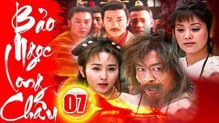 Bảo Ngọc Long Châu - Tập 7 | Phim Kiếm Hiệp Trung Quốc Hay Mới Nhất 2018 - Phim Bộ Thuyết Minh