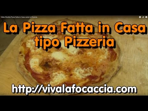 Video Ricetta Pizza Fatta in Casa come in Pizzeria