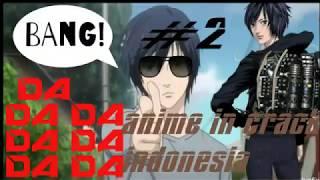 BANG! DA DA DA DA - ANIME IN CRACK INDONESIA #2