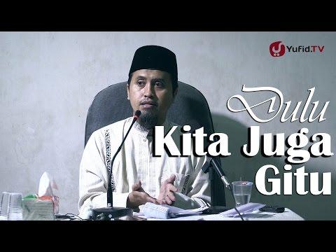 Kajian Islam: Dulu Kita Juga Gitu - Ustadz Abdullah Zaen
