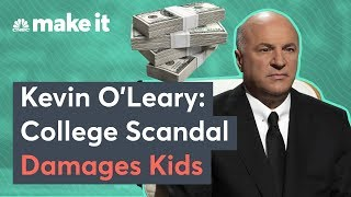 Kevin O'Leary: College Admissions Scandal Damages Kids