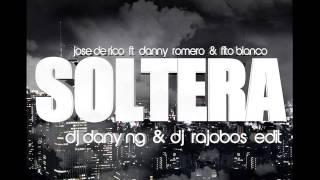 Jose De Rico Feat.Danny Romero Y Fito Blanko - Soltera (Dj Dani NG & Dj Rajobos Edit)