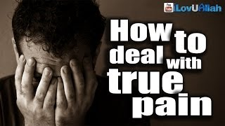 How To Deal With True Pain| Islamic Reminder
