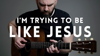I'm Trying to Be Like Jesus - Mormon Guitar