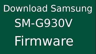 How To Download Samsung Galaxy S7 SM-G930V Stock Firmware (Flash File) For Update Android Device