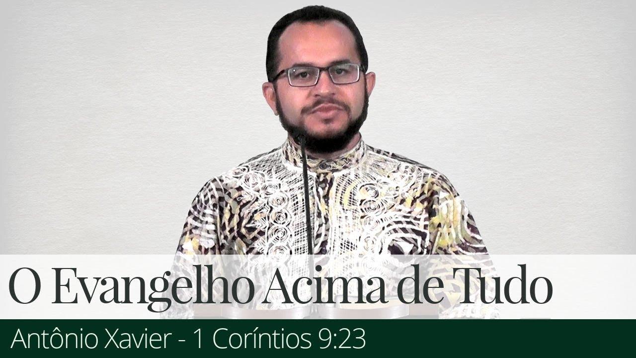 O Evangelho Acima de Tudo - Antônio Xavier