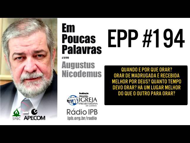 EPP #194 | COMO DEVE SER A VIDA DE ORAÇÃO DO CRISTÃO? - AUGUSTUS NICODEMUS