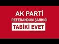 AK Parti'nin referandum şarkısı Tabiki Evet mp3 indir