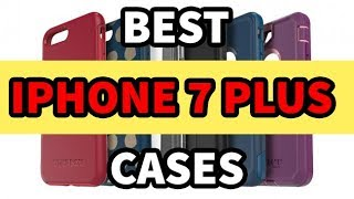 The Best IPhone 7 Plus Cases You Should Buy