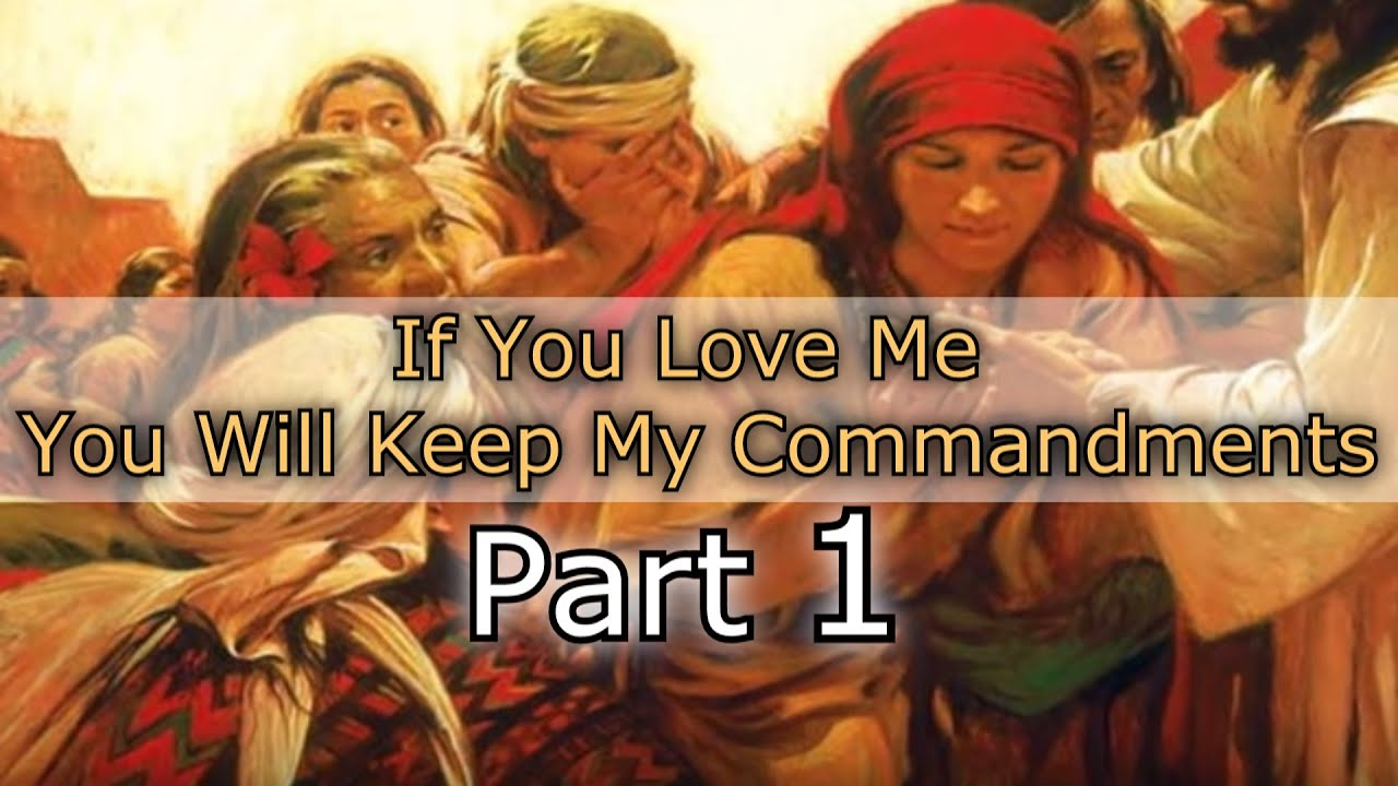 If you love Me you will keep My Commandments (Part 1 of 2 ...