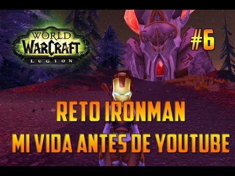 WORLD OF WARCRAFT Legion   MI VIDA ANTES DE YOUTUBE - RETO IRONMAN - EPISODIO 5