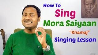 """download lagu How To Sing ''mora Saiyaan - Khamaj"""" Singing Tutorial/lesson gratis"""