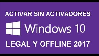 Activar Windows 10 2017 sin activadores, legal y offline