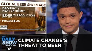 Climate Change Threatens Beer Production & America's Projected $1 Trillion Deficit | The Daily Show
