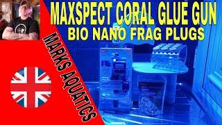 Maxspect Coral Glue Gun And Nano Tech Bio Frag Plugs. Easy!