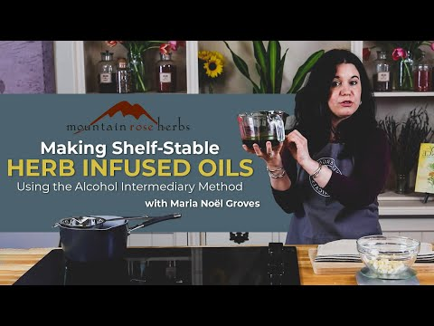 Making Shelf-Stable Herb Infused Oils Using the Alcohol Intermediary Method (with Maria Noël Groves)