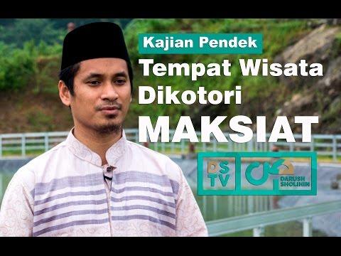 Sayang, Tempat Wisata Kita Seringnya Dikotori Dengan Maksiat - Ustadz M Abduh Tuasikal