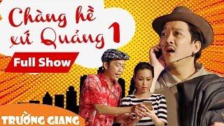 Video clip Fullshow Liveshow Trường Giang 1 - Chàng Hề Xứ Quảng